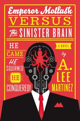 Emperor Mollusk Versus the Sinister Brain By Martinez, A. Lee