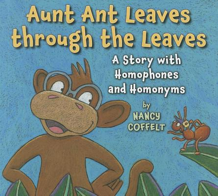 Aunt Ant Leaves Through the Leaves By Coffelt, Nancy